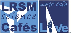 LRSM Science Café @ World Cafe Live